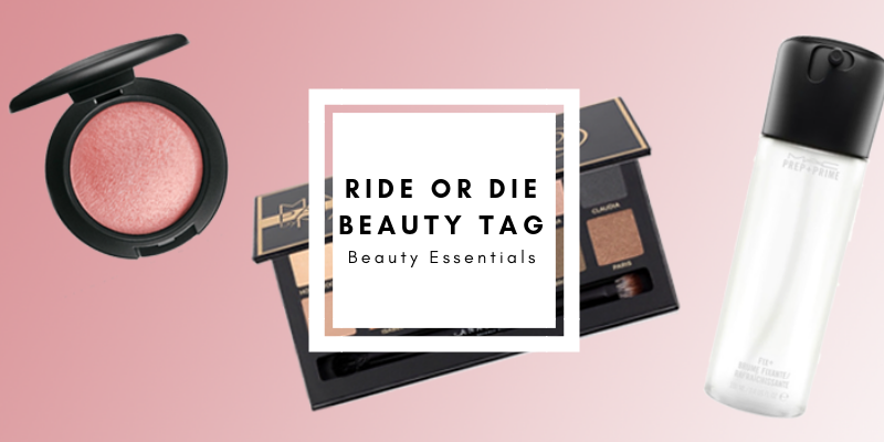 Ride or Die Beauty Tag: Beauty Blogger Essentials