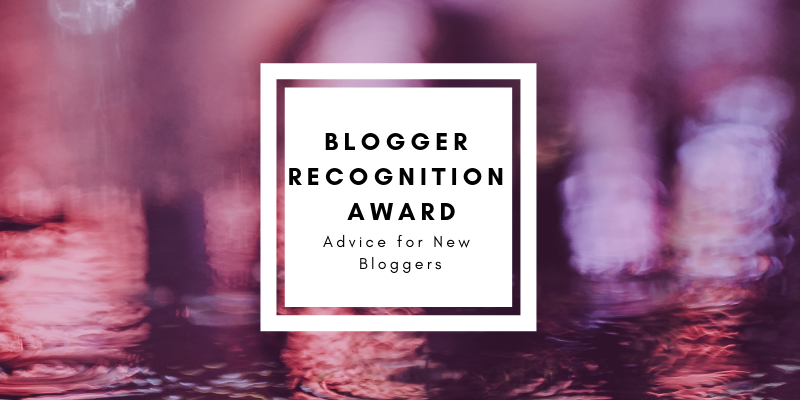 Blogger Recognition Award: Why I Blog & Advice for New Bloggers