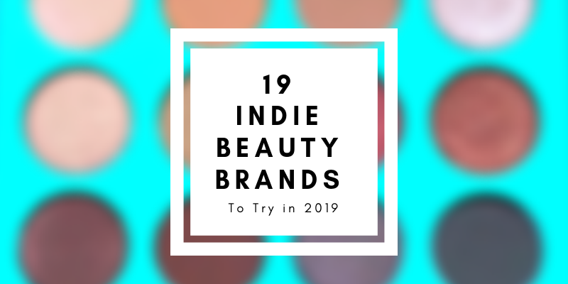 19 indie beauty brands to try in 2019