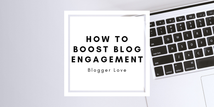 Blogger Love | Why Your Blog Posts Have Low Engagement | How to Improve Blog Post Engagement