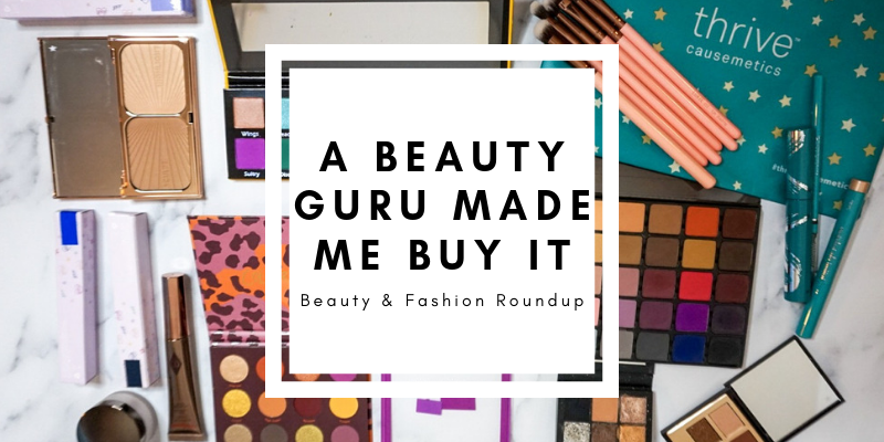 A Beauty Guru Made Me Buy It | Beauty & Fashion Roundup