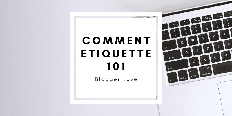 Blogger Love | Comment Etiquette 101 - How to Write Effective Blog Comments