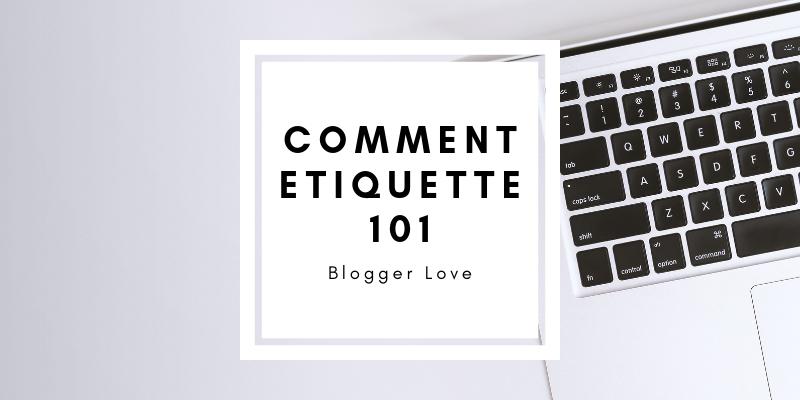 Blogger Love   Comment Etiquette 101 - How to Write Effective Blog Comments