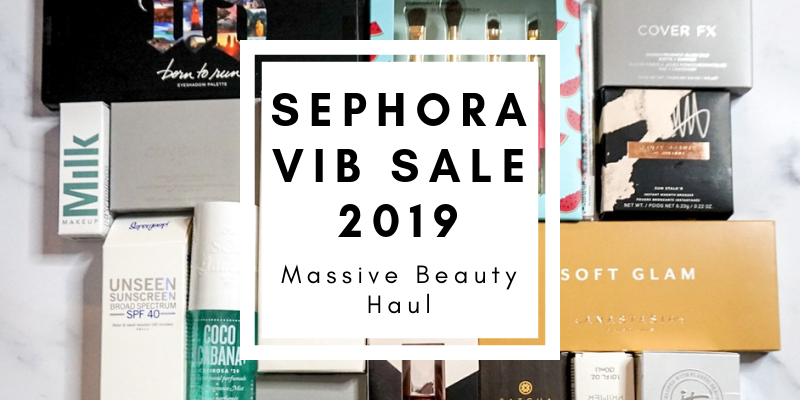 Sephora VIB Sale Haul - April 2019