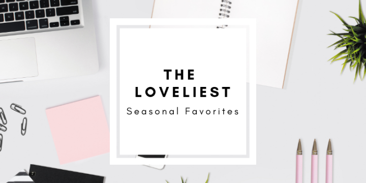 The Loveliest - Seasonal Favorites in Beauty, Lifestyle, and Entertainment